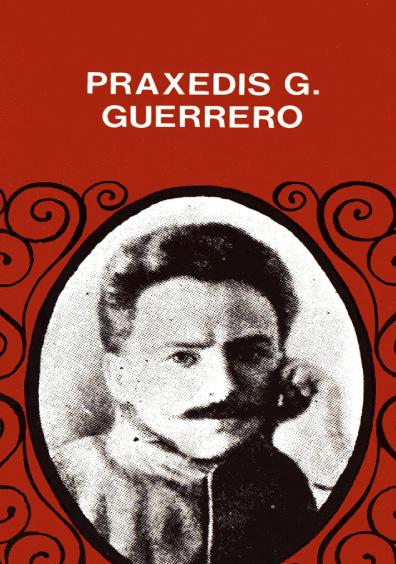 Praxedis G. Guerrero. Artículos literarios y de combate; pensamientos; crónicas revolucionarias, etc.