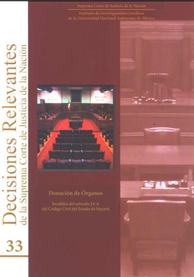 Decisiones relevantes de la Suprema Corte de Justicia de la Nación, núm. 33, Donación de órganos. Invalidez del artículo 24-A del Código Civil del Estado de Nayarit