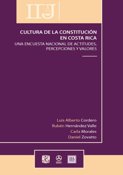 Cultura de la Constitución en Costa Rica. Una encuesta nacional de actitudes, perspectivas y valores