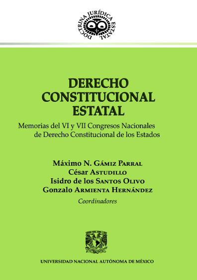 Derecho constitucional estatal. Memorias del VI y VII Congresos Estatales de Derecho Constitucional de los Estados
