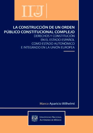 La construcción de un orden público constitucional complejo. Derechos y Constitución en el Estado español como Estado autonómico e integrado en la Unión Europea