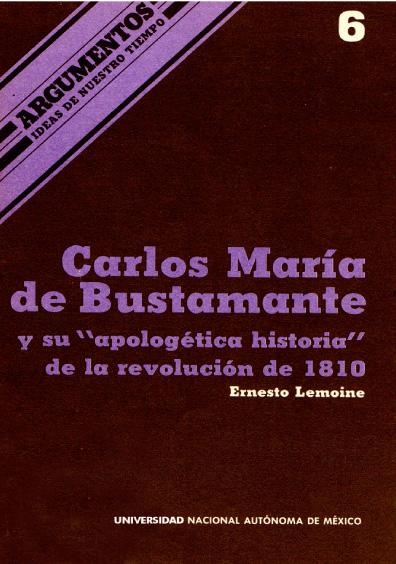 """Carlos María Bustamante y su """"apologética historia"""" de la revolución de 1810"""
