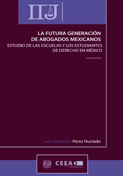 La futura generación de abogados mexicanos. Estudio de las escuelas y los estudiantes de derecho en México