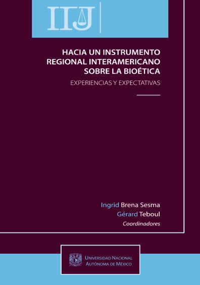 Hacia un instrumento regional interamericano sobre la bioética. Experiencias y expectativas
