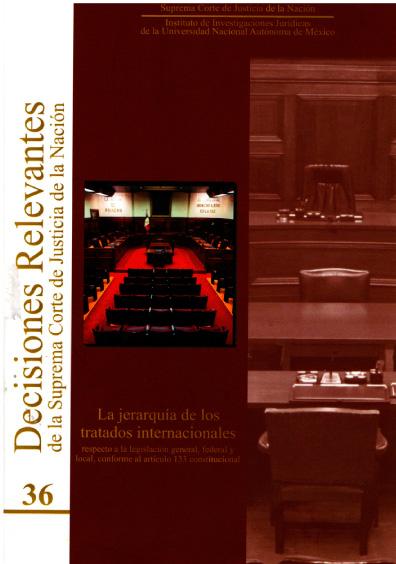 Decisiones relevantes de la Suprema Corte de Justicia de la Nación, núm. 36, La jerarquía de los tratados internacionales respecto a la legislación general, federal y local, conforme al artículo 133 constitucional