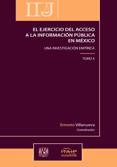 El ejercicio del acceso a la información pública en México. Una investigación empírica, t. II