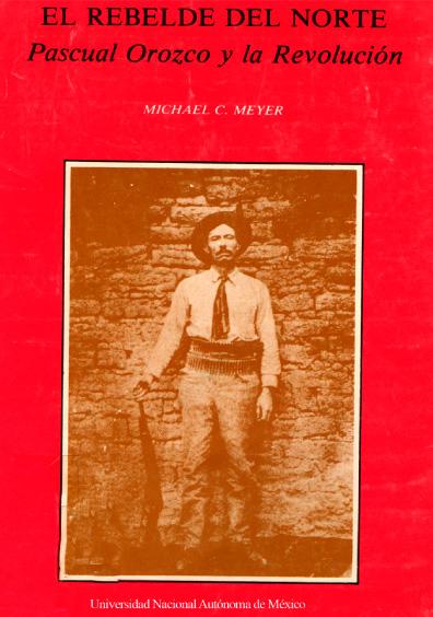 El rebelde del norte. Pascual Orozco y la revolución