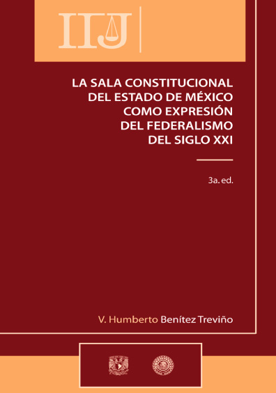 La Sala Constitucional del Estado de México como expresión del federalismo del siglo XXI, 3a. ed.