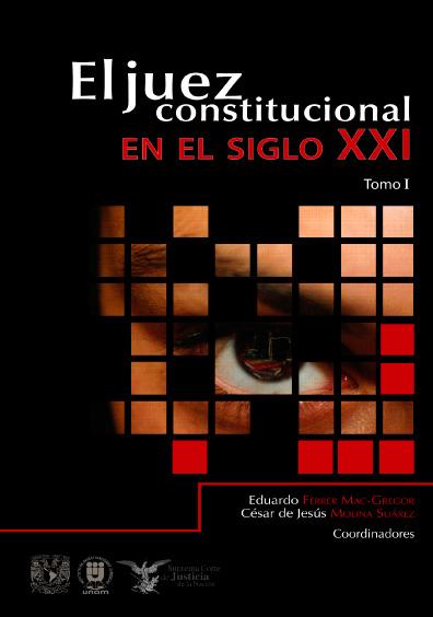 El juez constitucional en el siglo XXI, tomo I