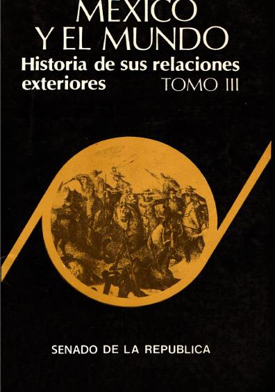 México y el mundo. Historia de sus relaciones exteriores, t. III