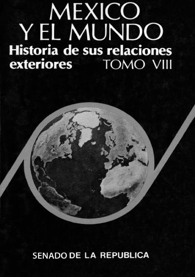 México y el mundo. Historia de sus relaciones exteriores, t. VIII: Hacia la globalización