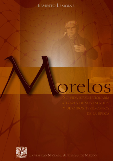 Morelos su vida revolucionaria a través de sus escritos y de otros testimonios de la época