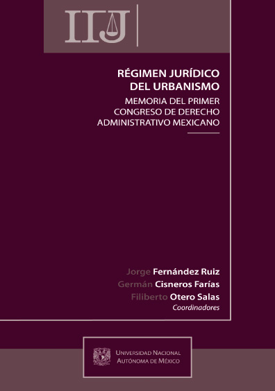 Régimen jurídico del urbanismo. Memoria del Primer Congreso de Derecho Administrativo Mexicano