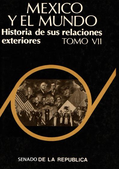 México y el mundo. Historia de sus relaciones exteriores, t. VII: De la guerra al mundo bipolar