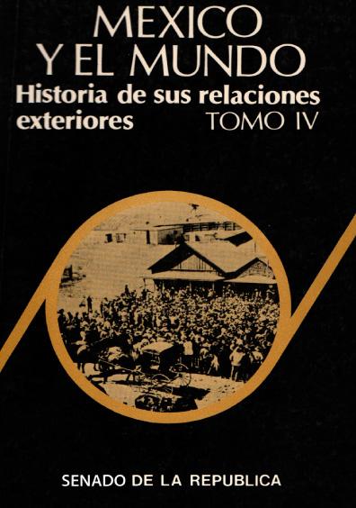 México y el mundo. Historia de sus relaciones exteriores, t. IV