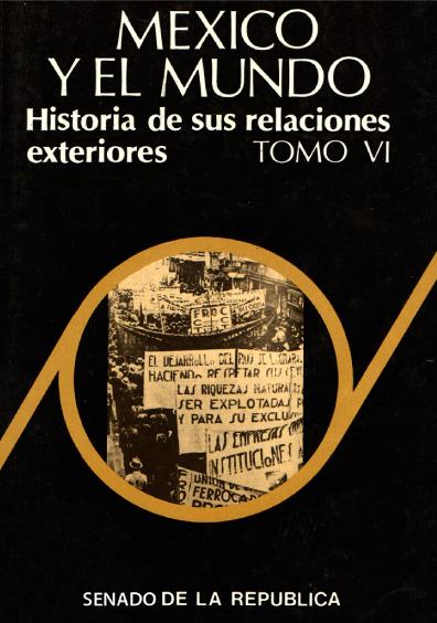 México y el mundo. Historia de sus relaciones exteriores, t. VI