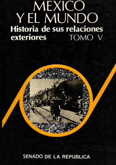 México y el mundo. Historia de sus relaciones exteriores, t. V: La lucha revolucionaria