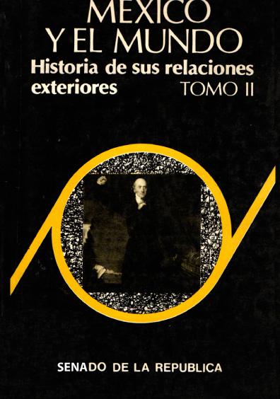 México y el mundo. Historia de sus relaciones exteriores, t. II: México, Gran Bretaña y otros países. 1821-1848