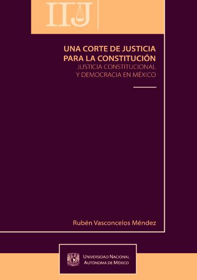 Una Corte de Justicia para la Constitución. Justicia constitucional y democracia en México