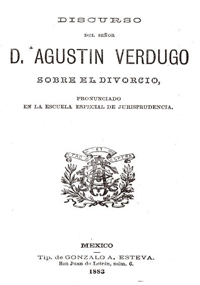 Discurso del señor D. Agustín Verdugo sobre el divorcio, pronunciado en la Escuela Especial de Jurisprudencia