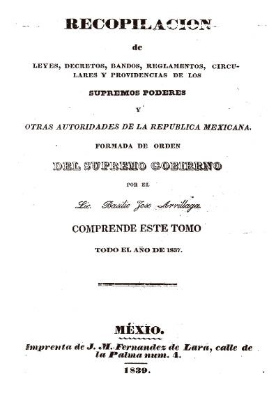 Recopilación de leyes, decretos, bandos, reglamentos, circulares y providencias de los supremos poderes y otras autoridades de la República Mexicana, t. X, de enero-diciembre de 1837