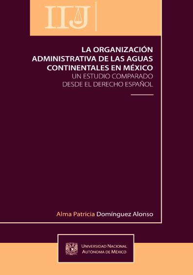 La organización administrativa de las aguas continentales en México. Un estudio comparado desde el derecho español