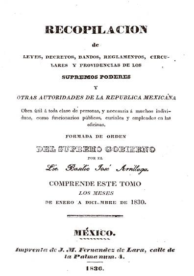Recopilación de leyes, decretos, bandos, reglamentos, circulares y providencias de los supremos poderes y otras autoridades de la República Mexicana, t. III, de enero-diciembre de 1830