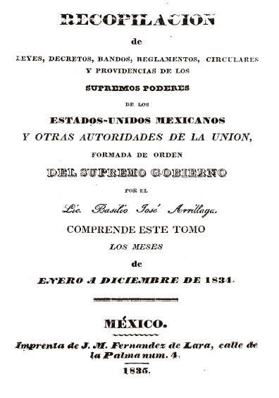 Recopilación de leyes, decretos, bandos, reglamentos, circulares y providencias de los supremos poderes y otras autoridades de la República Mexicana, t. VI, enero a diceimbre de 1834
