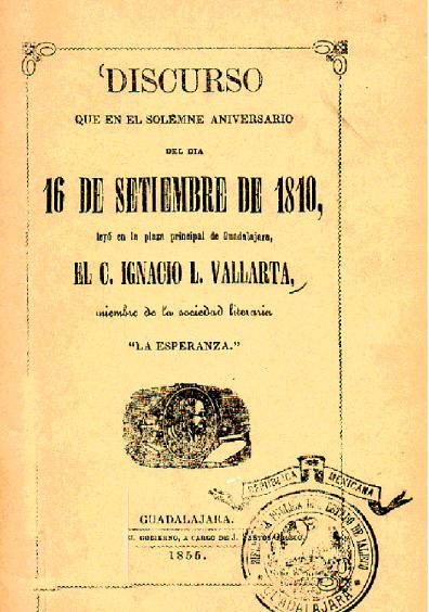 """Discurso que en el solemne aniversario del día 16 de septiembre de 1810, leyó en la plaza de Guadalajara, el C. Ignacio L. Vallarta, miembro de la sociedad literaria """"La Esperanza"""""""