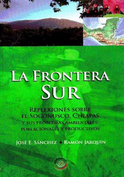 La frontera sur. Reflexiones sobre El Soconusco, Chiapas y sus problemas ambientales, poblacionales y productivos