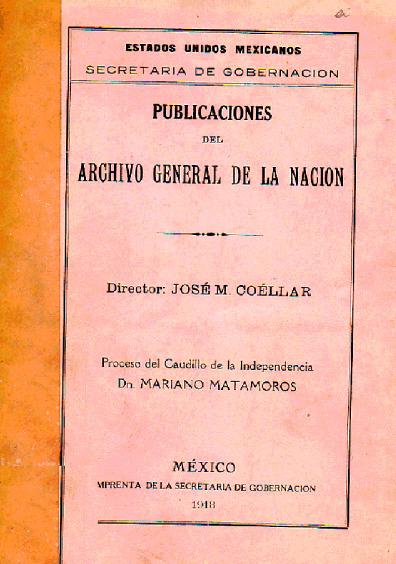 Publicaciones del Archivo General de la Nación: Proceso del caudillo de la Independencia Don Mariano Matamoros