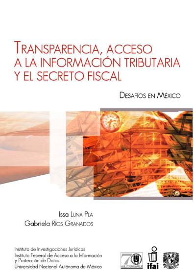 Transparencia, acceso a la información tributaria y el secreto fiscal. Desafíos en México