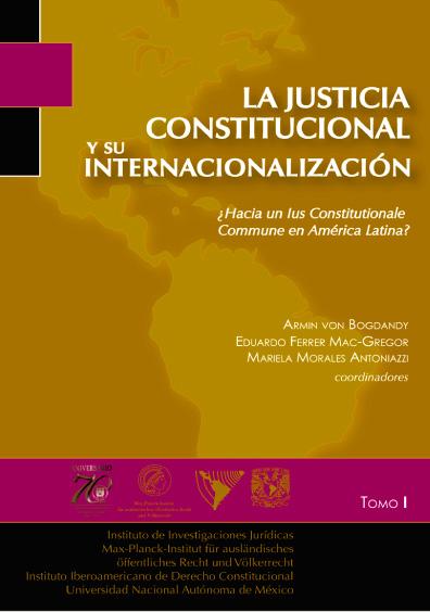 La justicia constitucional y su internacionalización. ¿Hacia un Ius cosntitucionale commune en América Latina?, t. I
