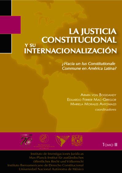 La justicia constitucional y su internacionalización. ¿Hacia un Ius cosntitucionale commune en América Latina?, t. II