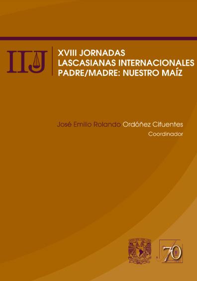 XVIII Jornadas Lascasianas Internacionales. Padre/madre: nuestro maíz