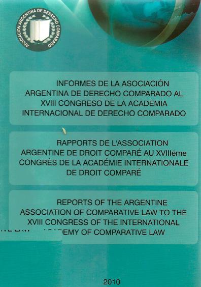 Informes de la Asociación Argentina de Derecho Comparado al XVIII Congreso de la Academia Internacional de Derecho Comprado