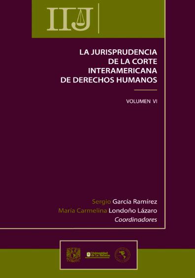 La jurisprudencia de la Corte Interamericana de Derechos Humanos, vol. VI