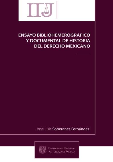 Ensayo bibliohemerográfico y documental de historia del derecho mexicano