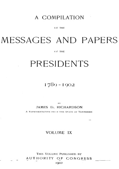 A Compilation of the Messages and Papers of the Presidents, volume IX, 1789-1902