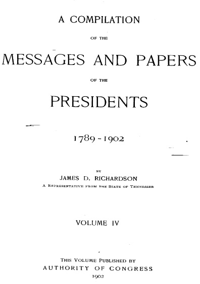A Compilation of the Messages and Papers of the Presidents, 1789-1902, volume IV