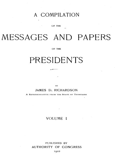 A Compilation of the Messages and Papers of the Presidents, 1789-1902, volume I