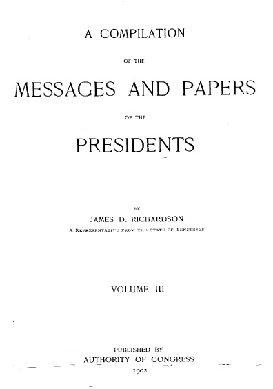 A Compilation of the Messages and Papers of the Presidents, 1789-1902, volume III
