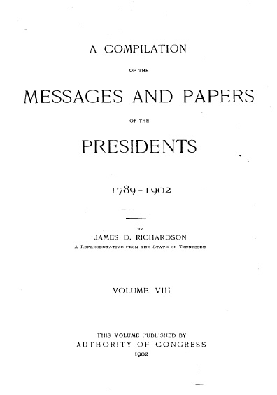 A Compilation of the Messages and Papers of the Presidents, 1789-1902, volume VIII