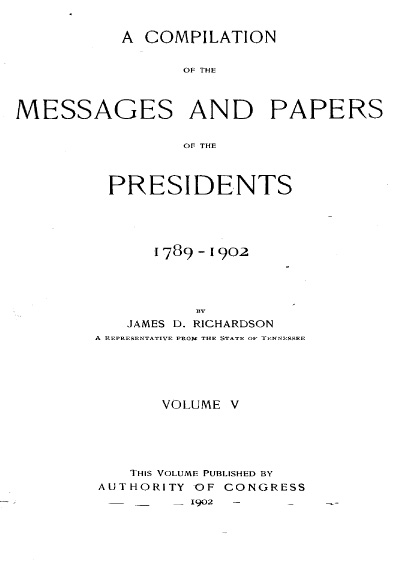 A Compilation of the Messages and Papers of the Presidents, 1789-1902, volume V