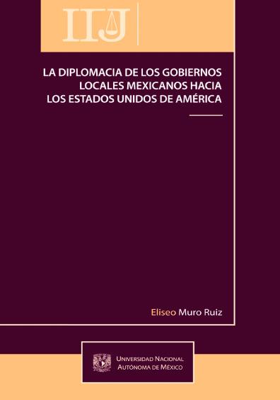 La diplomacia de los gobiernos locales mexicanos hacia los Estados Unidos de América, 1. reimp.