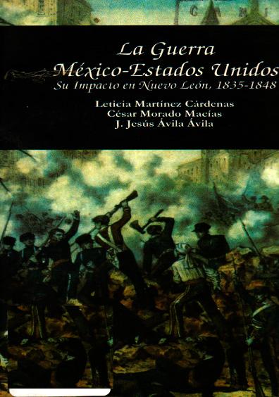 La guerra México-Estados Unidos. Su impacto en Nuevo León, 1835-1848
