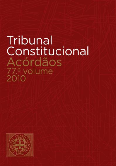 Tribunal Constitucional. Acórdãos 77o. volume (janeiro a abril) 2010