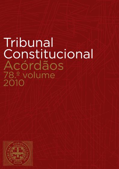 Tribunal Constitucional. Acórdãos 78o. volume (maio a agosto) 2010