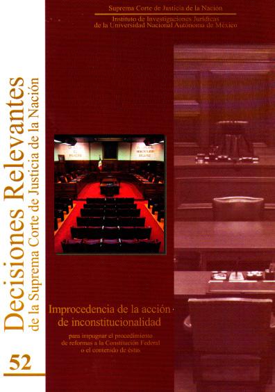 Decisiones relevantes de la Suprema Corte de Justicia de la Nación, núm. 52. Improcedencia de la acción de inconstitucionalidad para impugnar el procedimiento de reformas de la Constitución federal o el contenido de éstas