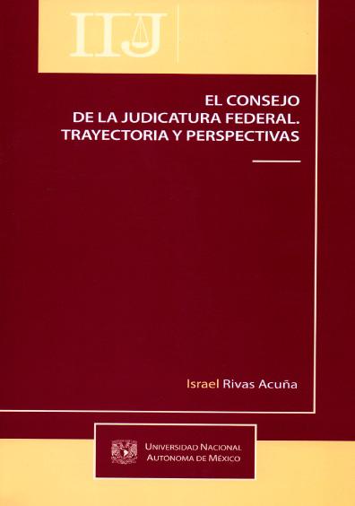 El Consejo de la Judicatura Federal. Trayectoria y perspectivas